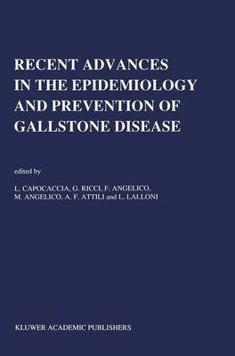 Recent Advances in the Epidemiology and Prevention of Gallstone Disease (Paperback): L. Capocaccia, G. Ricci, F. Angelico