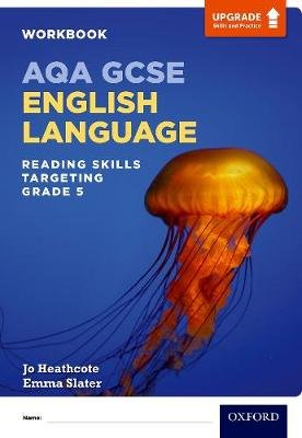AQA GCSE English Language: Reading Skills Workbook- Targeting Grade 5 (Paperback): Jo Heathcote, Emma Slater