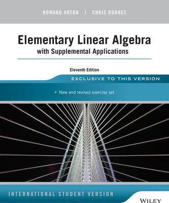 Elementary Linear Algebra with Supplemental Applications (Paperback, International Student Edition - 11th Edition): Howard...