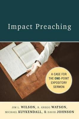 Impact Preaching - A Case for the One-Point Expository Sermon (Paperback): Jim L. Wilson, R Gregg Watson, Michael Kuykendall,...
