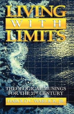 Living with Limits - Theological Musings for the Twenty-First Century (Paperback): Harold C Warlick