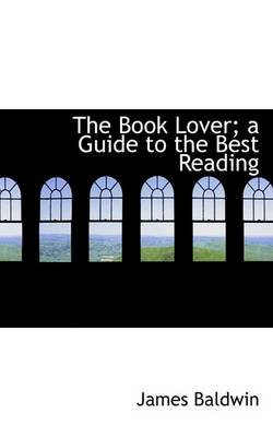 The Book Lover; A Guide to the Best Reading (Paperback): James Baldwin