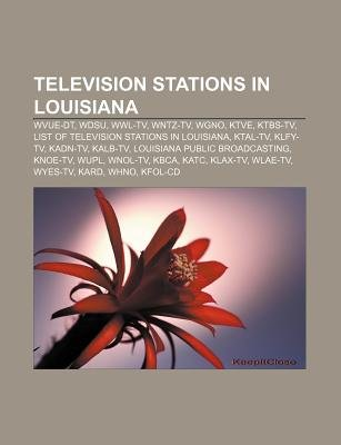 Television Stations in Louisiana - Wvue-Dt, Wdsu, Wwl-TV, Wntz-TV, Wgno, Ktve, Ktbs-TV, List of Television Stations in...