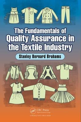 The Fundamentals of Quality Assurance in the Textile Industry (Hardcover): Stanley Bernard Brahams