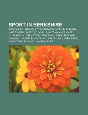 Sport in Berkshire - Reading F.C., Henley Royal Regatta, London Irish RFC, Maidenhead United F.C., Old Leightonians Cricket...