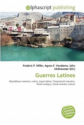 Guerres Latines (French, Paperback): Frederic P. Miller, Agnes F. Vandome, John McBrewster
