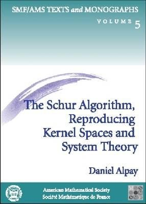 The Schur Algorithm, Reproducing Kernel Spaces and System Theory (Paperback): Daniel Alpay