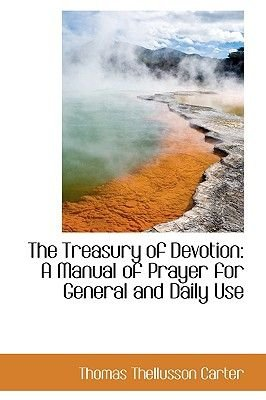 The Treasury of Devotion - A Manual of Prayer for General and Daily Use (Paperback): Thomas Thellusson Carter