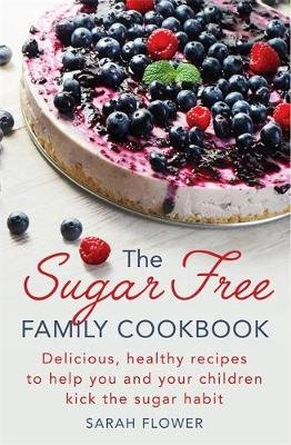 The Sugar-Free Family Cookbook - Delicious, Healthy Recipes to Help You and Your Children Kick the Sugar Habit (Paperback):...