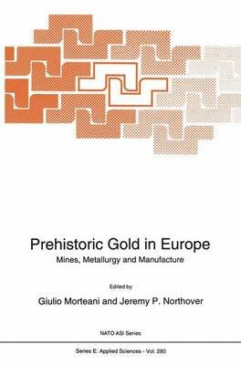 Prehistoric Gold in Europe - Mines, Metallurgy and Manufacture (Hardcover, 280th): Guilio Morteani, Jeremy P. Northover