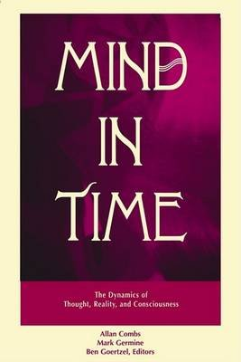 Mind in Time - The Dynamics of Thought, Reality and Consciousness (Hardcover): Allan Combs, Mark Germine, Ben Goertzel