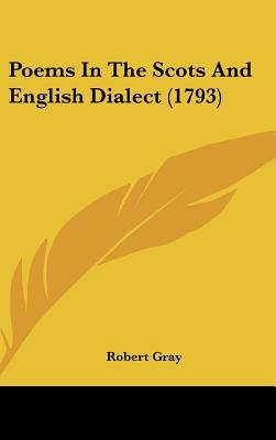 Poems In The Scots And English Dialect (1793) (Hardcover): Robert Gray