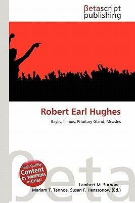 Robert Earl Hughes (Paperback): Lambert M. Surhone, Miriam T. Timpledon, Susan F. Marseken