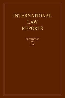 International Law Reports: Volume 179 (Hardcover): Christopher Greenwood, Karen Lee