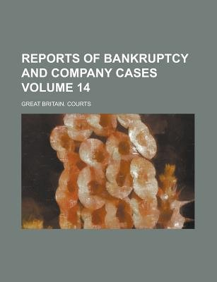 Reports of Bankruptcy and Company Cases Volume 14 (Paperback): Great Britain Courts