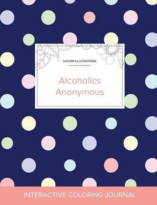 Adult Coloring Journal - Alcoholics Anonymous (Nature Illustrations, Polka Dots) (Paperback): Courtney Wegner