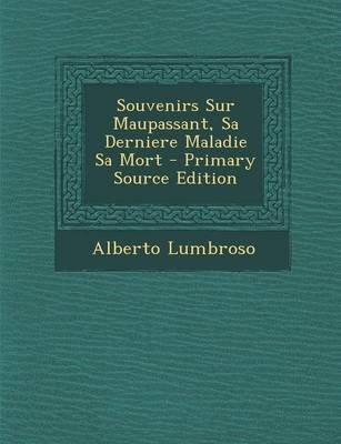 Souvenirs Sur Maupassant, Sa Derniere Maladie Sa Mort (French, Paperback): Alberto Lumbroso