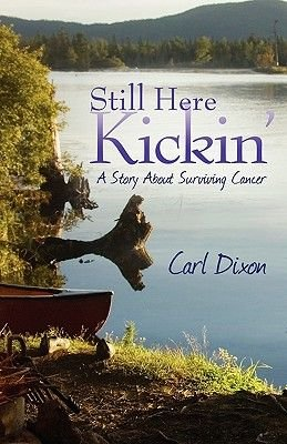 Still Here Kickin' - A Story about Surviving Cancer (Paperback): Carl Dixon