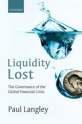 Liquidity Lost - The Governance of the Global Financial Crisis (Paperback): Paul Langley