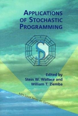 Applications of Stochastic Programming (Paperback): Stein W Wallace, William T. Ziemba