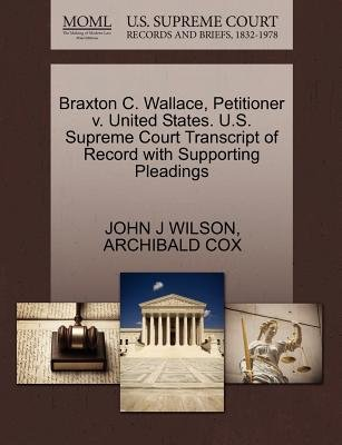 Braxton C. Wallace, Petitioner V. United States. U.S. Supreme Court Transcript of Record with Supporting Pleadings (Paperback):...