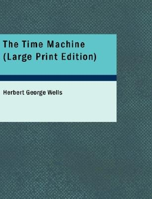 The Time Machine (Large print, Paperback, large type edition): H. G. Wells, Herbert George Wells