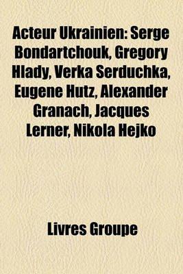 Acteur Ukrainien - Serge Bondartchouk, Gregory Hlady, Verka Serduchka, Eugene Htz, Alexander Granach, Jacques Lerner, Nikola...