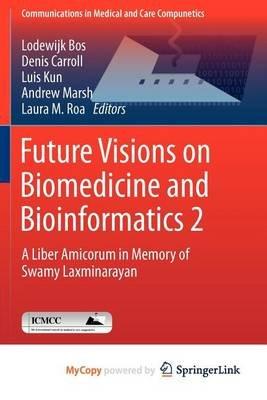 Future Visions on Biomedicine and Bioinformatics 2 (Paperback):