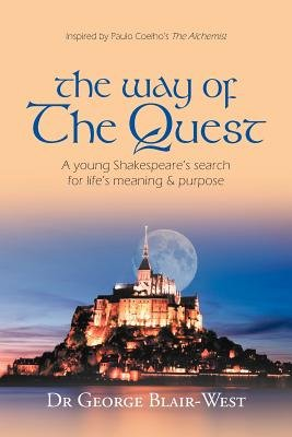 The Way of the Quest - A Young Shakespeare's Search for Life's Meaning & Purpose (Paperback): George Blair-West