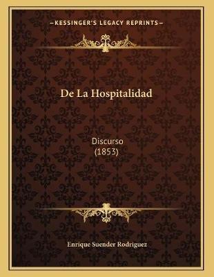 de La Hospitalidad - Discurso (1853) (Spanish, Paperback): Enrique Suender Rodriguez