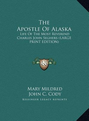 The Apostle of Alaska - Life of the Most Reverend Charles John Seghers (Large Print Edition) (Large print, Hardcover, large...