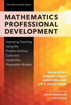 Mathematics Professional Development - Improving Teaching Using the Problem-Solving Cycle and Leadership Models (Paperback):...