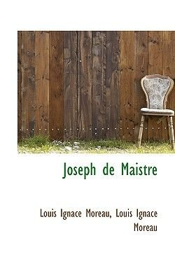 Joseph de Maistre (English, French, Paperback): Louis Ignace Moreau