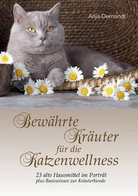 Bewahrte Krauter Fur Die Katzenwellness (German, Paperback): Anja Demandt
