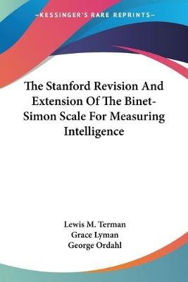 The Stanford Revision and Extension of the Binet-Simon Scale for Measuring Intelligence (Paperback): Lewis M. Terman, Grace...