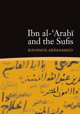 Ibn al-'Arabi and the Sufis (Electronic book text): Binyamin Abrahamov