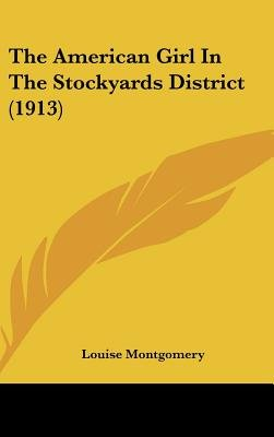 The American Girl in the Stockyards District (1913) (Hardcover): Louise Montgomery