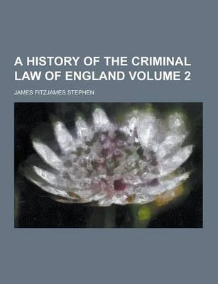 A History of the Criminal Law of England Volume 2 (Paperback): James Fitzjames Stephen