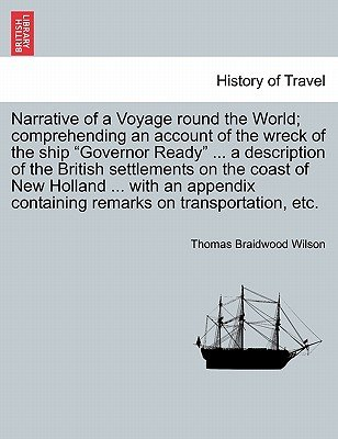 Narrative of a Voyage Round the World; Comprehending an Account of the Wreck of the Ship Governor Ready ... a Description of...