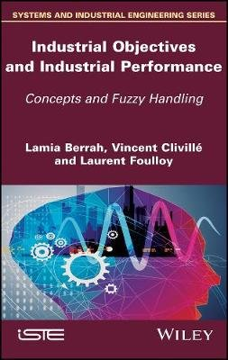 Industrial Objectives and Industrial Performance - Concepts and Fuzzy Handling (Hardcover): Lamia Berrah, Vincent Cliville,...