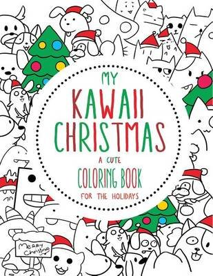 My Kawaii Christmas A Cute Coloring Book For The Holidays A