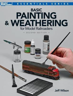 Basic Painting & Weathering for Model Railroaders (Paperback, 2nd ed.): Jeff Wilson