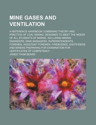 Mine Gases and Ventilation; A Reference Handbook Combining Theory and Practice of Coal Mining, Designed to Meet the Needs of...