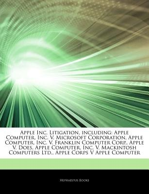 Articles on Apple Inc. Litigation, Including - Apple Computer, Inc. V. Microsoft Corporation, Apple Computer, Inc. V. Franklin...