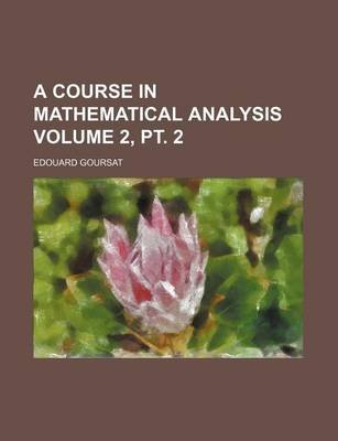 A Course in Mathematical Analysis Volume 2, PT. 2 (Paperback): Edouard Goursat