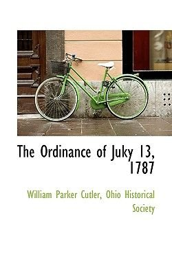 The Ordinance of Juky 13, 1787 (Paperback): William Parker Cutler