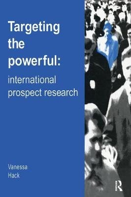 Targeting the Powerful - International Prospect Research (Paperback): Vanessa Hack