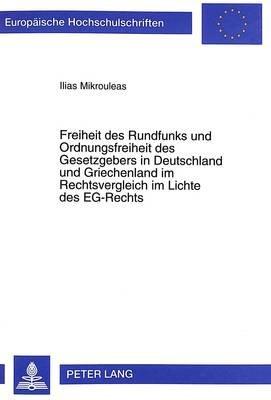 Freiheit Des Rundfunks Und Ordnungsfreiheit Des Gesetzgebers in Deutschland Und Griechenland Im Rechtsvergleich Im Lichte Des...