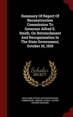 Summary of Report of Reconstruction Commission to Governor Alfred E. Smith, on Retrenchment and Reorganization in the State...