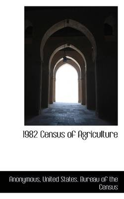 1982 Census of Agriculture (Paperback): Anonymous